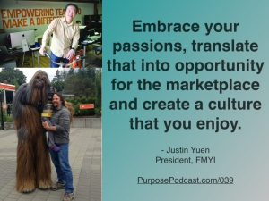 Embrace your passions, translate that into opportunity for the marketplace and create a culture that you enjoy.